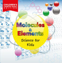 Molecules & Elements: Science for Kids   Children's Chemistry Books Edition [Pdf/ePub] eBook