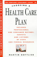 The Confused Consumer s Guide to Choosing a Health Care Plan Book