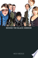 Arcade Fire  Behind the Black Mirror