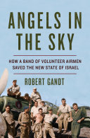 Pdf Angels in the Sky: How a Band of Volunteer Airmen Saved the New State of Israel