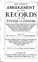 An Exact Abridgement of the Records in the Tower of London: From the ...