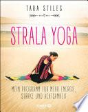 Strala Yoga  : Mein Programm für mehr Energie, Stärke und Achtsamkeit