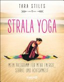 Strala Yoga: Mein Programm für mehr Energie, Stärke und Achtsamkeit