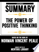 Extended Summary Of The Power Of Positive Thinking   Based On The Book By Norman Vincent Peale Book