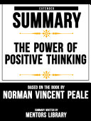 Extended Summary Of The Power Of Positive Thinking - Based On The Book By Norman Vincent Peale