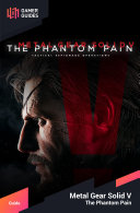 Metal Gear Solid V  The Phantom Pain   Strategy Guide