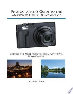 Download Photographer's Guide to the Panasonic Lumix DC-ZS70/TZ90 Free PDF Books - Free PDF