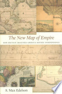 The New Map of Empire  : How Britain Imagined America Before Independence