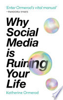 """""""Why Social Media is Ruining Your Life"""" by Katherine Ormerod"""