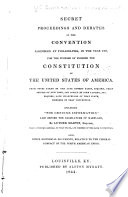 Secret Proceedings And Debates Of The Convention Assembled At Philadelphia In The Year 1787