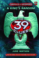 The 39 Clues  Cahills vs Vespers  2 A King   s Ransom