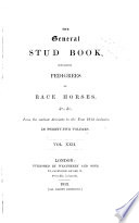 The General Stud Book Containing Pedigrees of English Race Horses   c   c  from the Earliest Accounts to the Year 1831  Inclusive Book