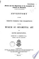 Science and Art department of the Committee of Council on Education  Inventory of the objects forming the collections of the museum of ornamental art at South Kensington Book