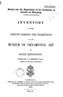 Science and Art department of the Committee of Council on Education. Inventory of the objects forming the collections of the museum of ornamental art at South Kensington