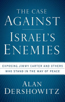 The Case Against Israel's Enemies: Exposing Jimmy Carter and ...