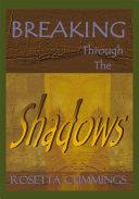 Breaking Through The Shadows