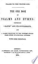 Praise To The Triune God The One Book Of Psalms And Hymns Comprising Watts And Its Supplements And A Large Selection Of The Choicest Hymns From Other Evangelical Authors With Some Originals Compiled By Benjamin Samuel Hollis