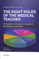 The eight roles of the medical teacher : the purpose and function of a teacher in the healthcare professions