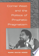 Cornel West and the Politics of Prophetic Pragmatism
