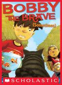 Bobby the Brave (Sometimes) Pdf/ePub eBook