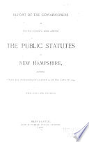 Report of the Commissioners to Revise  Codify  and Amend the Public Statutes of New Hampshire  Appointed Under the Provisions of Chapter 15 of the Laws of 1889
