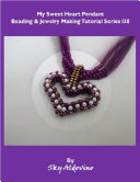 My Sweet Heart Pendant Beading and Jewelry Tutorial Series I38