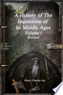 A History of The Inquisition of The Middle Ages - Volume I Revised