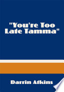 You re Too Late Tamma