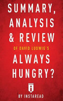 Summary  Analysis   Review of David Ludwig s Always Hungry  by Instaread Book