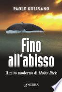Fino all'abisso. Il mito moderno di Moby Dick