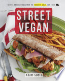 """Street Vegan: Recipes and Dispatches from The Cinnamon Snail Food Truck: A Cookbook"" by Adam Sobel"