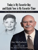 Today Is My Favorite Day and Right Now Is My Favorite Time  The Autobiography of James E  Mc Eachern