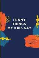 Funny Things My Kids Say  Keepsake Parents Journal Memory Diary Abstract Scribbles