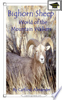 Bighorn Sheep: World of the Mountain Walkers