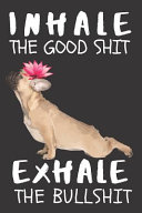 Inhale the Good Shit Exhale the Bad Shit