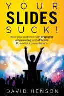 Your Slides Suck