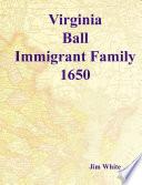 Virginia Ball   Immigrant Family 1650 Book PDF