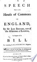 A Speech Made in the House of Commons in England, by Sir John Bernard, ... in Support of a Bill for Repealing the Aldermens Negative. ...