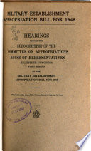 """""""Military Establishment Appropriation Bill for 1948: Hearings Before the Subcommittee of the Committee on Appropriations, House of Representatives, Eightieth Congress, First Session..."""" by United States. Congress. House. Committee on Appropriations, Robert Percy Williams"""
