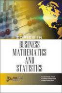 Topics in Business Mathematics and Statistics