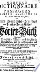 Nouveau dictionnaire des passagers francois-allemand et allemand-francois, oder, Neues frantzoesisch-teutsches und teutsch-frantzoesisches Woerter-Buch ...
