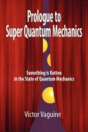 Prologue to Super Quantum Mechanics
