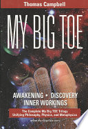 """""""My Big Toe: Awakening, Discovery, Inner Workings: A Trilogy Unifying Philosophy, Physics, and Metaphysics"""" by Thomas Campbell"""