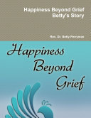 Happiness Beyond Grief Betty s Story