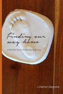 Finding Our Way Home  A Family s Story of Life  Love  and Loss