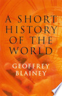 """""""A Short History of the World"""" by Geoffrey Blainey"""