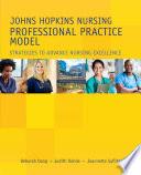 Johns Hopkins Nursing Professional Practice Model  Strategies to Advance Nursing Excellence