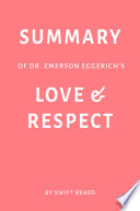 Summary of Dr. Emerson Eggerichs's Love & Respect by Swift Reads