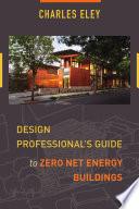Design Professional s Guide to Zero Net Energy Buildings Book