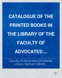 Catalogue of the Printed Books in the Library of the Faculty of Advocates  Supplementary volume  1879